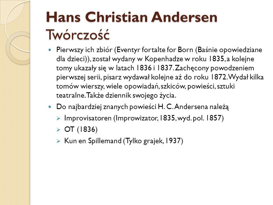 Hans Christian Andersen Twórczość Pierwszy ich zbiór (Eventyr fortalte for Born (Baśnie opowiedziane dla dzieci)), został wydany w Kopenhadze w roku 1835, a kolejne tomy ukazały się w latach 1836 i 1837.