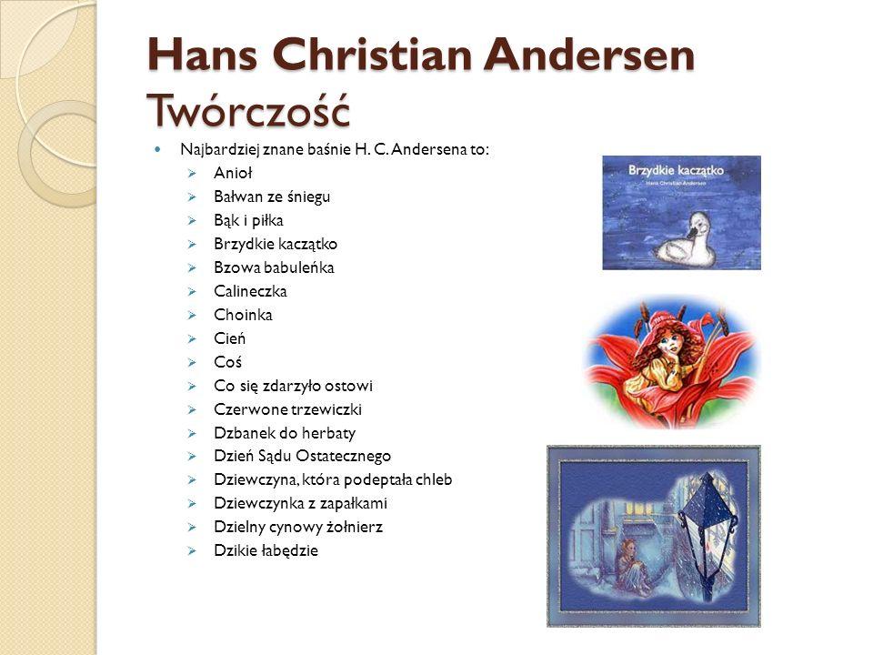 Hans Christian Andersen Twórczość Najbardziej znane baśnie H. C. Andersena to:  Anioł   Bałwan ze śniegu  Bąk i piłka  Brzydkie kaczątko  Bzowa