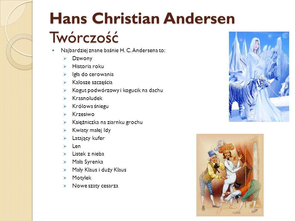 Hans Christian Andersen Twórczość Najbardziej znane baśnie H. C. Andersena to:  Dzwony  Historia roku  Igła do cerowania  Kalosze szczęścia  Kogu