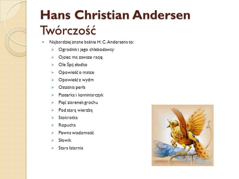 Hans Christian Andersen Twórczość Najbardziej znane baśnie H. C. Andersena to:  Ogrodnik i jego chlebodawcy  Ojciec ma zawsze rację  Ole Śpij słodk