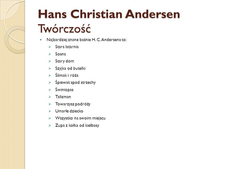 Hans Christian Andersen Twórczość Najbardziej znane baśnie H. C. Andersena to:  Stara latarnia  Sosna  Stary dom  Szyjka od butelki  Ślimak i róż