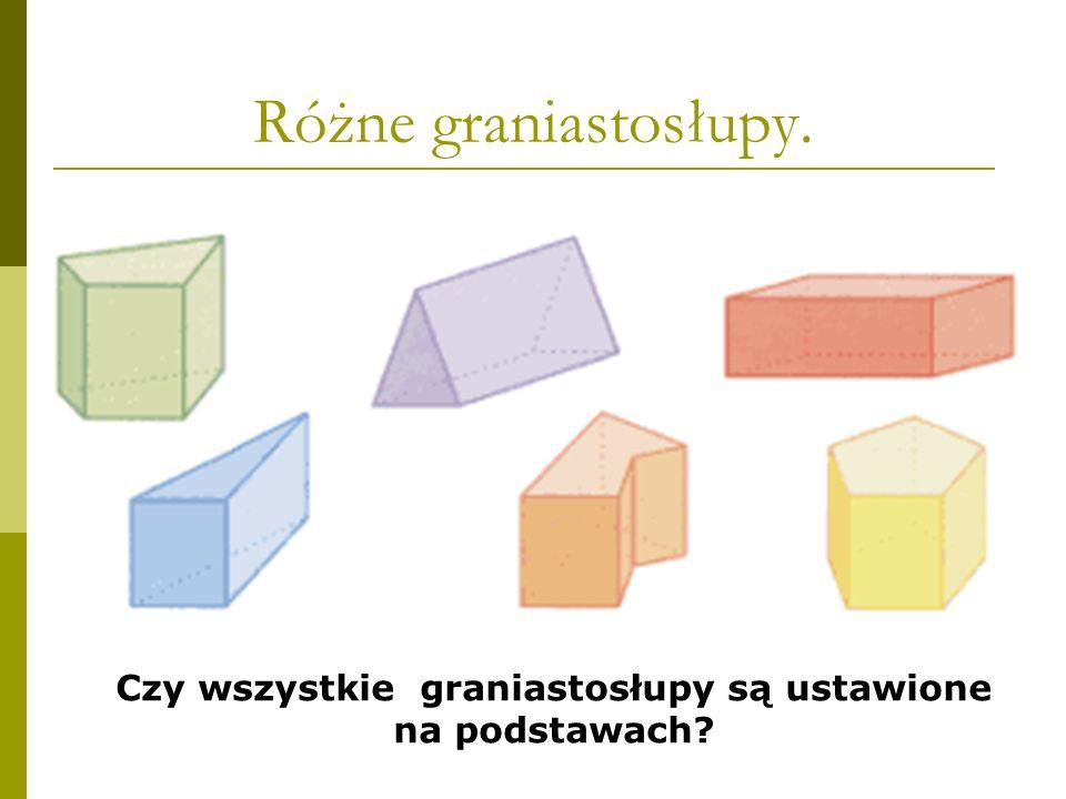 Czy wszystkie graniastosłupy są ustawione na podstawach? Różne graniastosłupy.