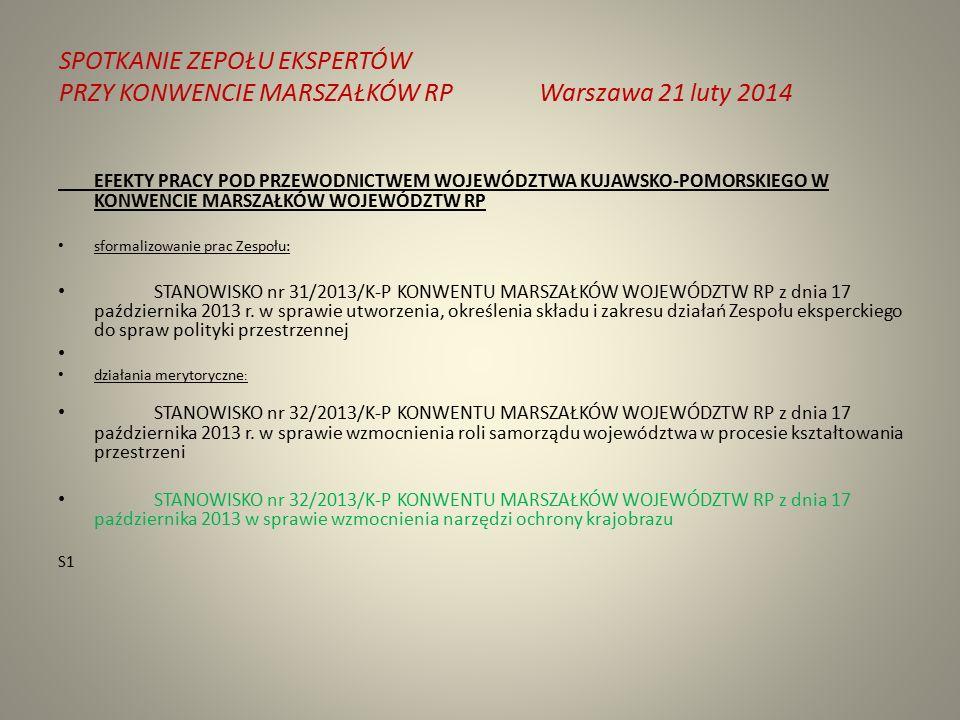SPOTKANIE ZEPOŁU EKSPERTÓW PRZY KONWENCIE MARSZAŁKÓW RPWarszawa 21 luty 2014 EFEKTY PRACY POD PRZEWODNICTWEM WOJEWÓDZTWA KUJAWSKO-POMORSKIEGO W KONWENCIE MARSZAŁKÓW WOJEWÓDZTW RP sformalizowanie prac Zespołu: STANOWISKO nr 31/2013/K-P KONWENTU MARSZAŁKÓW WOJEWÓDZTW RP z dnia 17 października 2013 r.