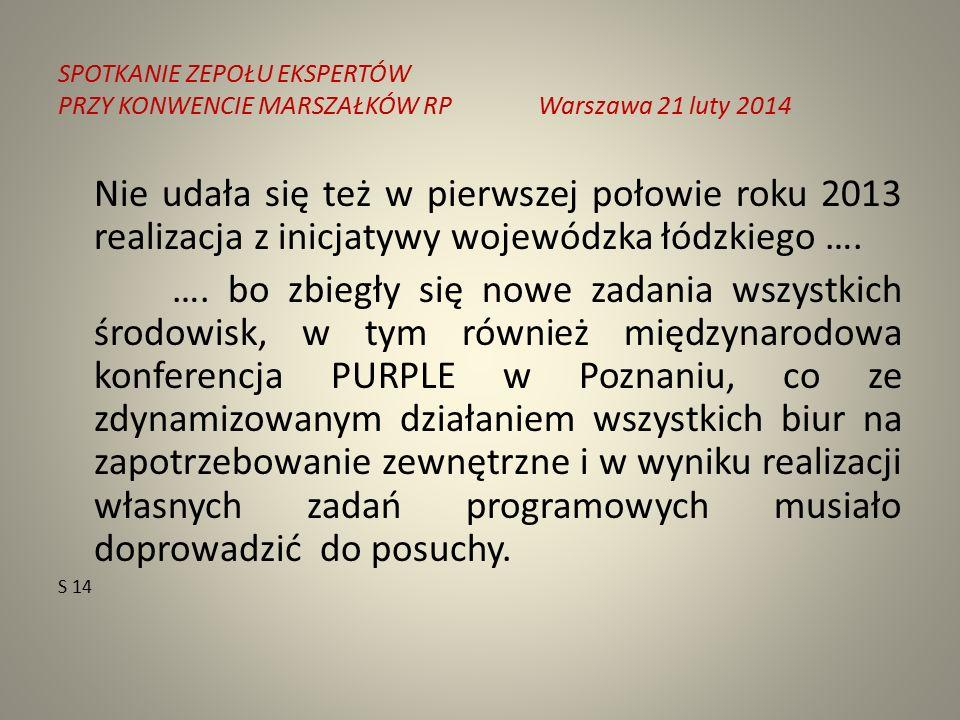 SPOTKANIE ZEPOŁU EKSPERTÓW PRZY KONWENCIE MARSZAŁKÓW RPWarszawa 21 luty 2014 Nie udała się też w pierwszej połowie roku 2013 realizacja z inicjatywy wojewódzka łódzkiego ….