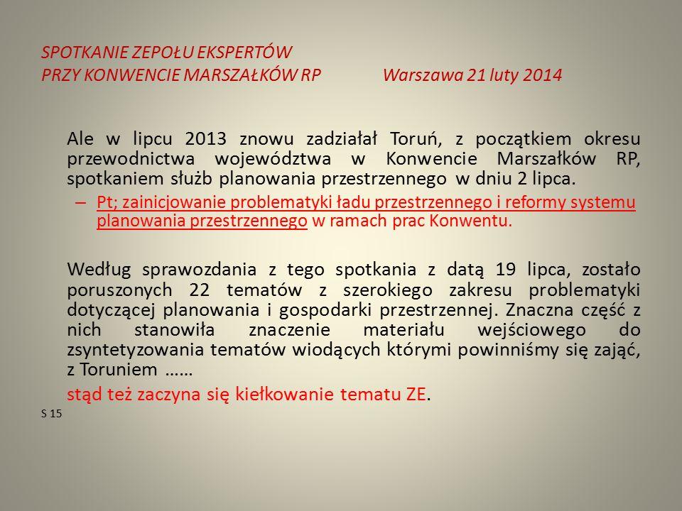 SPOTKANIE ZEPOŁU EKSPERTÓW PRZY KONWENCIE MARSZAŁKÓW RPWarszawa 21 luty 2014 Ale w lipcu 2013 znowu zadziałał Toruń, z początkiem okresu przewodnictwa województwa w Konwencie Marszałków RP, spotkaniem służb planowania przestrzennego w dniu 2 lipca.