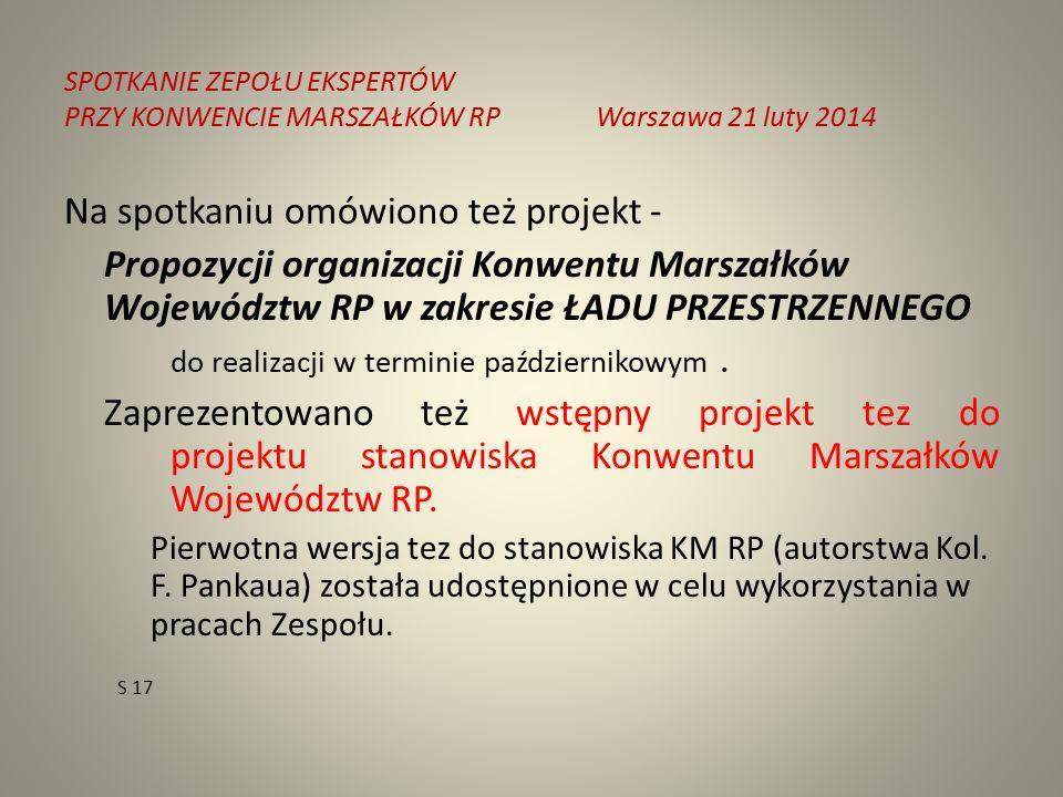 SPOTKANIE ZEPOŁU EKSPERTÓW PRZY KONWENCIE MARSZAŁKÓW RPWarszawa 21 luty 2014 Na spotkaniu omówiono też projekt - Propozycji organizacji Konwentu Marszałków Województw RP w zakresie ŁADU PRZESTRZENNEGO do realizacji w terminie październikowym.