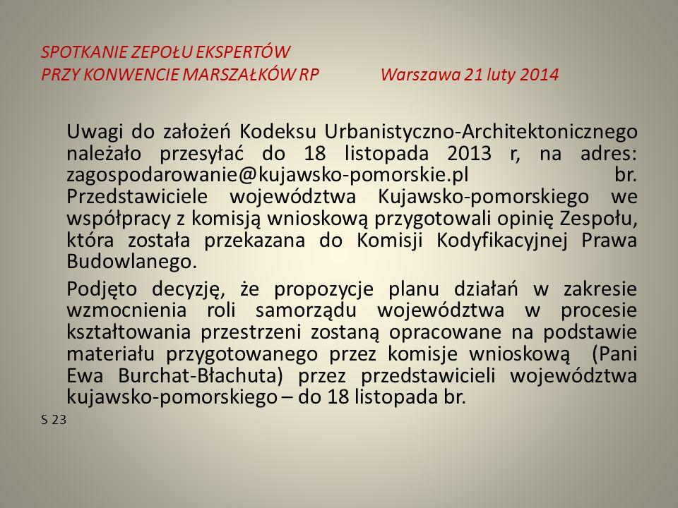 SPOTKANIE ZEPOŁU EKSPERTÓW PRZY KONWENCIE MARSZAŁKÓW RPWarszawa 21 luty 2014 Uwagi do założeń Kodeksu Urbanistyczno-Architektonicznego należało przesyłać do 18 listopada 2013 r, na adres: zagospodarowanie@kujawsko-pomorskie.pl br.