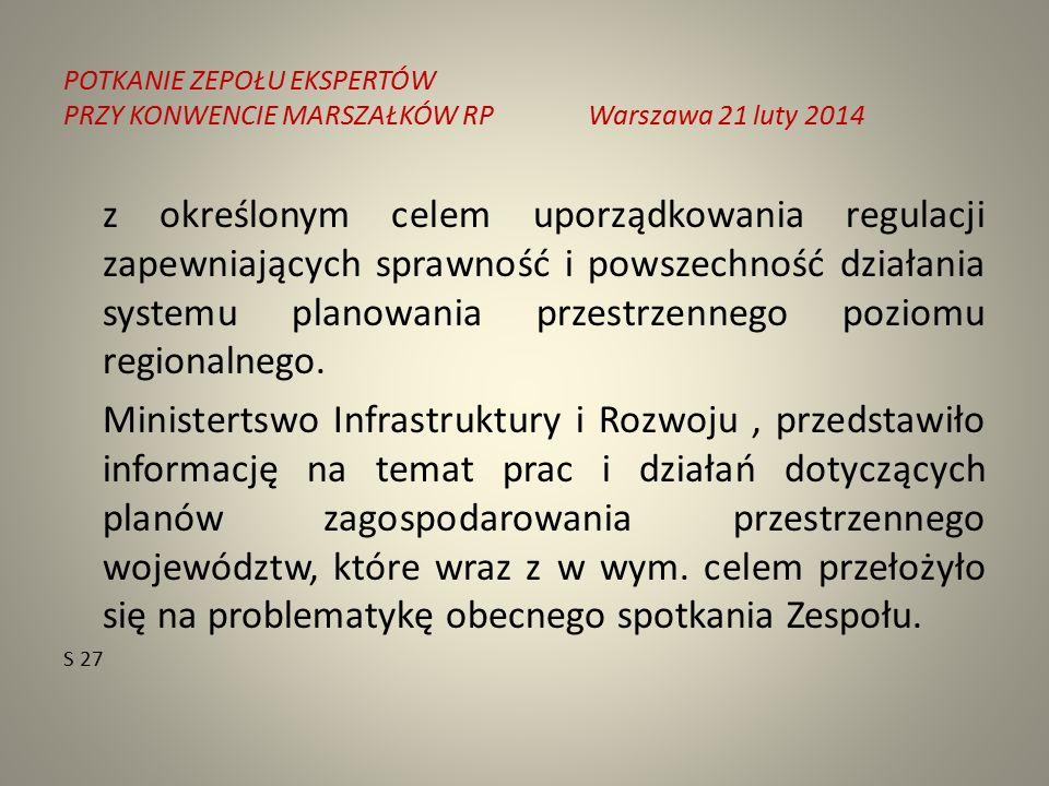 POTKANIE ZEPOŁU EKSPERTÓW PRZY KONWENCIE MARSZAŁKÓW RPWarszawa 21 luty 2014 z określonym celem uporządkowania regulacji zapewniających sprawność i powszechność działania systemu planowania przestrzennego poziomu regionalnego.