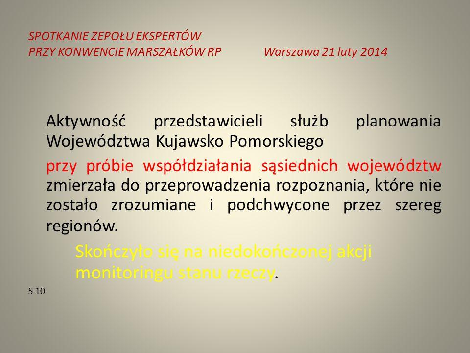 SPOTKANIE ZEPOŁU EKSPERTÓW PRZY KONWENCIE MARSZAŁKÓW RPWarszawa 21 luty 2014 Aktywność przedstawicieli służb planowania Województwa Kujawsko Pomorskiego przy próbie współdziałania sąsiednich województw zmierzała do przeprowadzenia rozpoznania, które nie zostało zrozumiane i podchwycone przez szereg regionów.