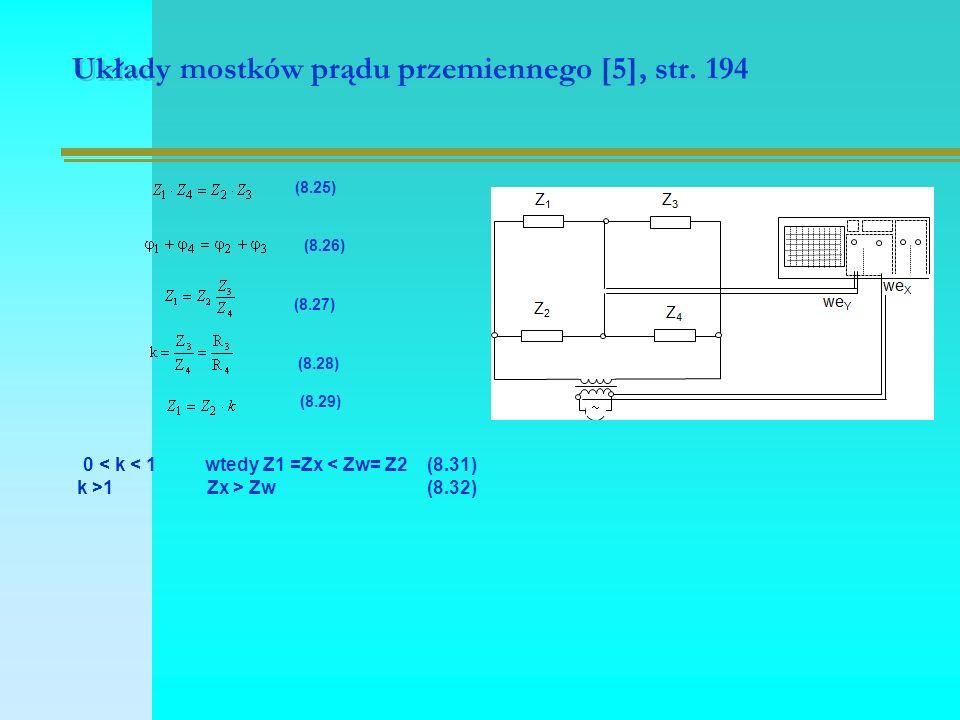 Układy mostków prądu przemiennego [5], str. 194 (8.25) (8.26) (8.27) (8.28) (8.29) 0 < k < 1 wtedy Z1 =Zx < Zw= Z2 (8.31) k >1 Zx > Zw (8.32)