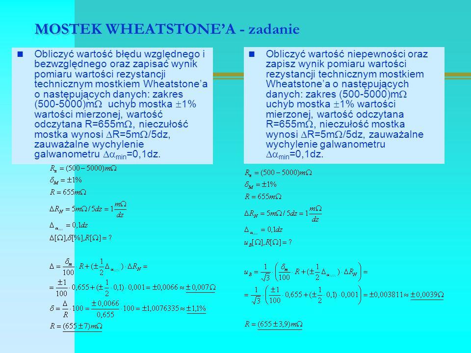 MOSTEK WHEATSTONE'A - zadanie Obliczyć wartość błędu względnego i bezwzględnego oraz zapisać wynik pomiaru wartości rezystancji technicznym mostkiem W