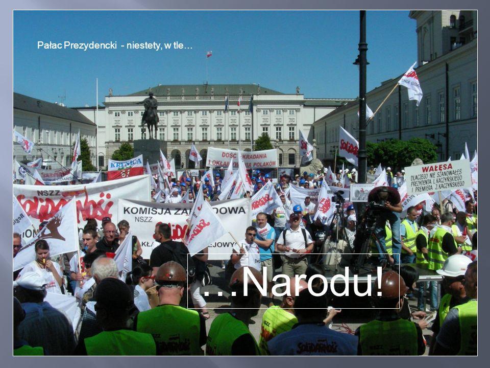…Narodu! Pałac Prezydencki - niestety, w tle…