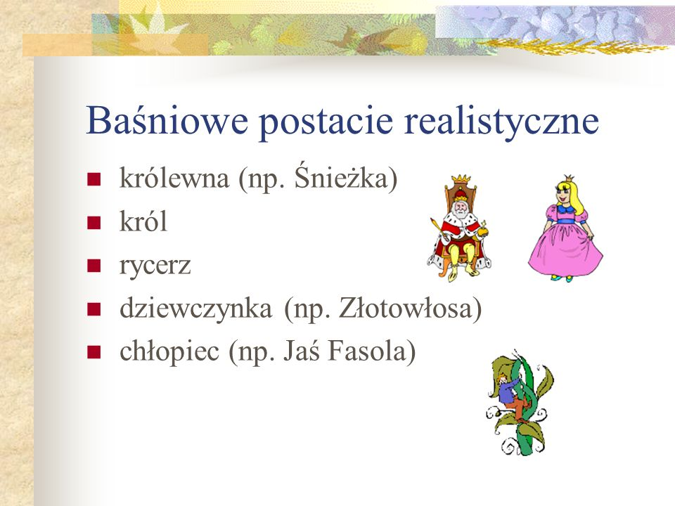 Baśniowe postacie realistyczne królewna (np.Śnieżka) król rycerz dziewczynka (np.