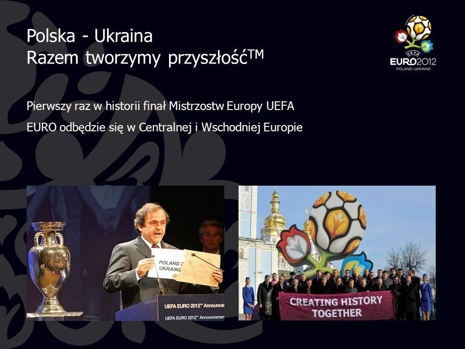 Pierwszy raz w historii finał Mistrzostw Europy UEFA EURO odbędzie się w Centralnej i Wschodniej Europie Polska - Ukraina Razem tworzymy przyszłość TM