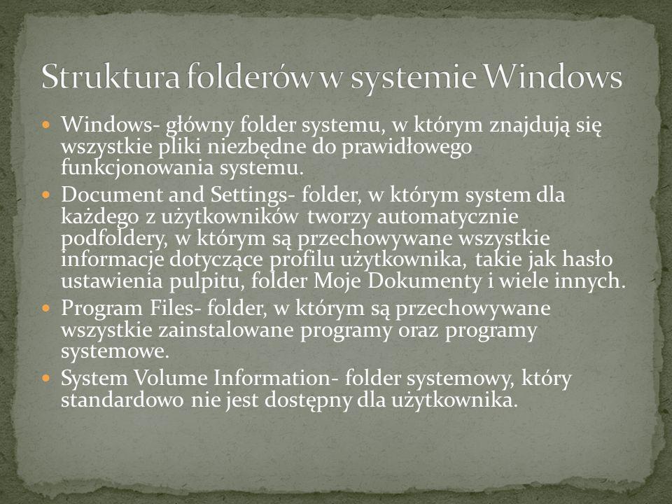 Windows- główny folder systemu, w którym znajdują się wszystkie pliki niezbędne do prawidłowego funkcjonowania systemu.