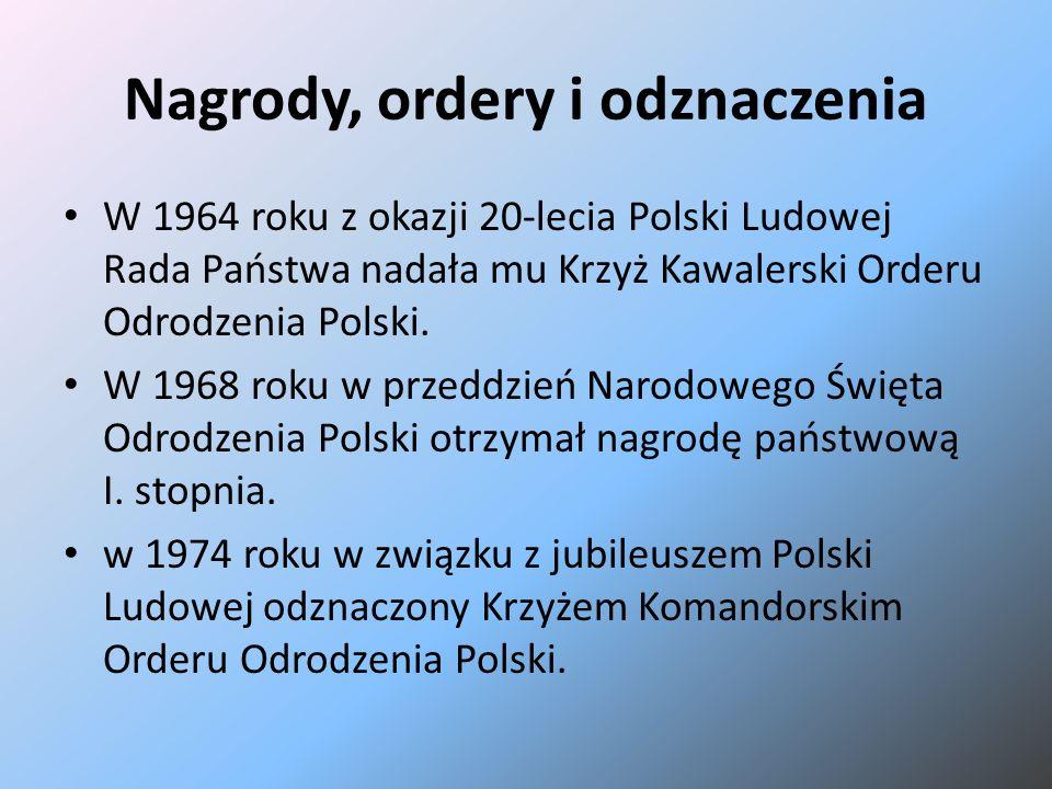 Nagrody, ordery i odznaczenia W 1964 roku z okazji 20-lecia Polski Ludowej Rada Państwa nadała mu Krzyż Kawalerski Orderu Odrodzenia Polski. W 1968 ro
