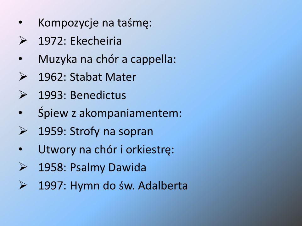 Kompozycje na taśmę:  1972: Ekecheiria Muzyka na chór a cappella:  1962: Stabat Mater  1993: Benedictus Śpiew z akompaniamentem:  1959: Strofy na sopran Utwory na chór i orkiestrę:  1958: Psalmy Dawida  1997: Hymn do św.