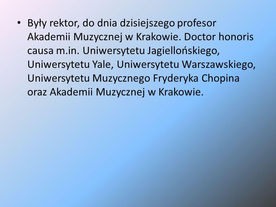 Były rektor, do dnia dzisiejszego profesor Akademii Muzycznej w Krakowie. Doctor honoris causa m.in. Uniwersytetu Jagiellońskiego, Uniwersytetu Yale,