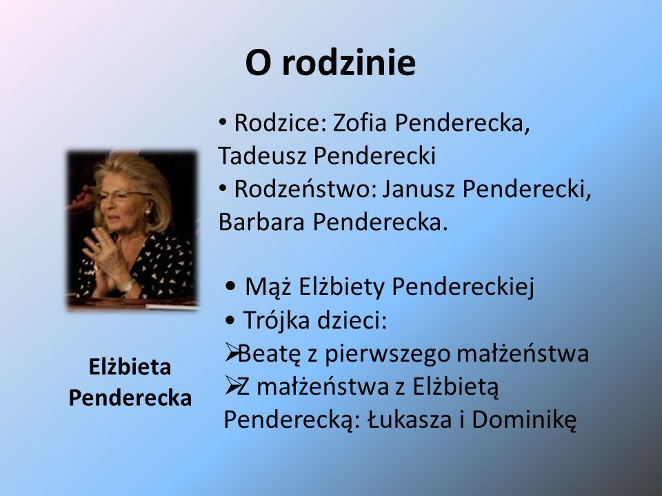 O rodzinie Elżbieta Penderecka Mąż Elżbiety Pendereckiej Trójka dzieci:  Beatę z pierwszego małżeństwa  Z małżeństwa z Elżbietą Penderecką: Łukasza
