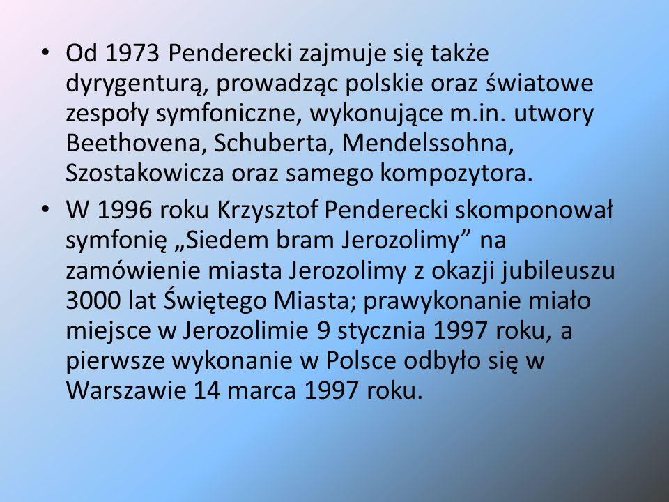 Od 1973 Penderecki zajmuje się także dyrygenturą, prowadząc polskie oraz światowe zespoły symfoniczne, wykonujące m.in. utwory Beethovena, Schuberta,