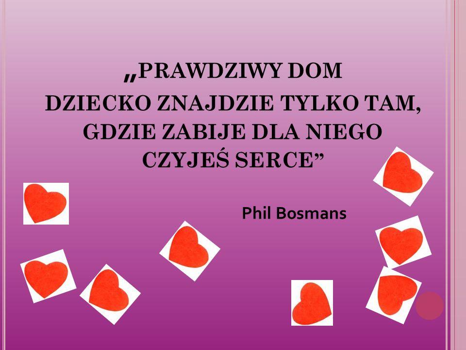""""""" PRAWDZIWY DOM DZIECKO ZNAJDZIE TYLKO TAM, GDZIE ZABIJE DLA NIEGO CZYJEŚ SERCE Phil Bosmans"""