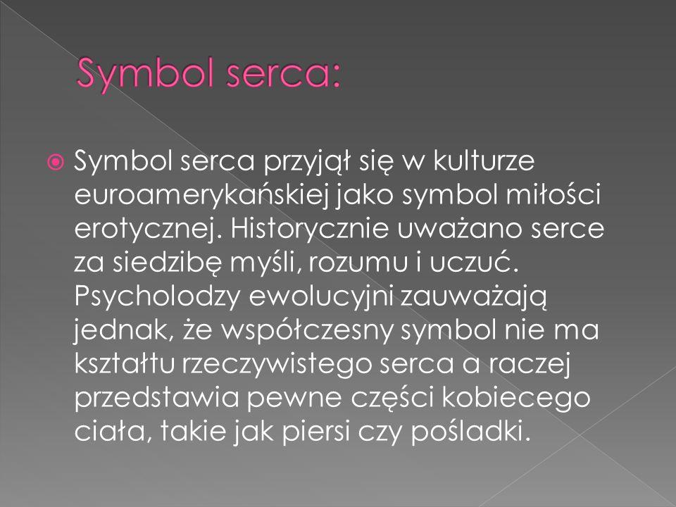  Symbol serca przyjął się w kulturze euroamerykańskiej jako symbol miłości erotycznej.