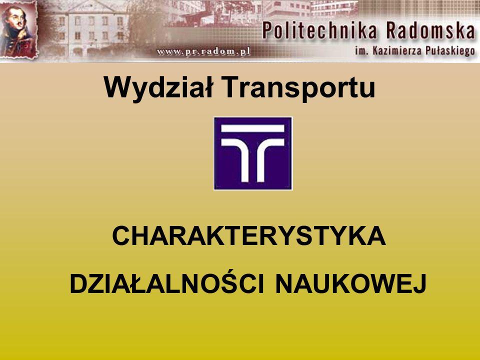 Wydział Transportu CHARAKTERYSTYKA DZIAŁALNOŚCI NAUKOWEJ