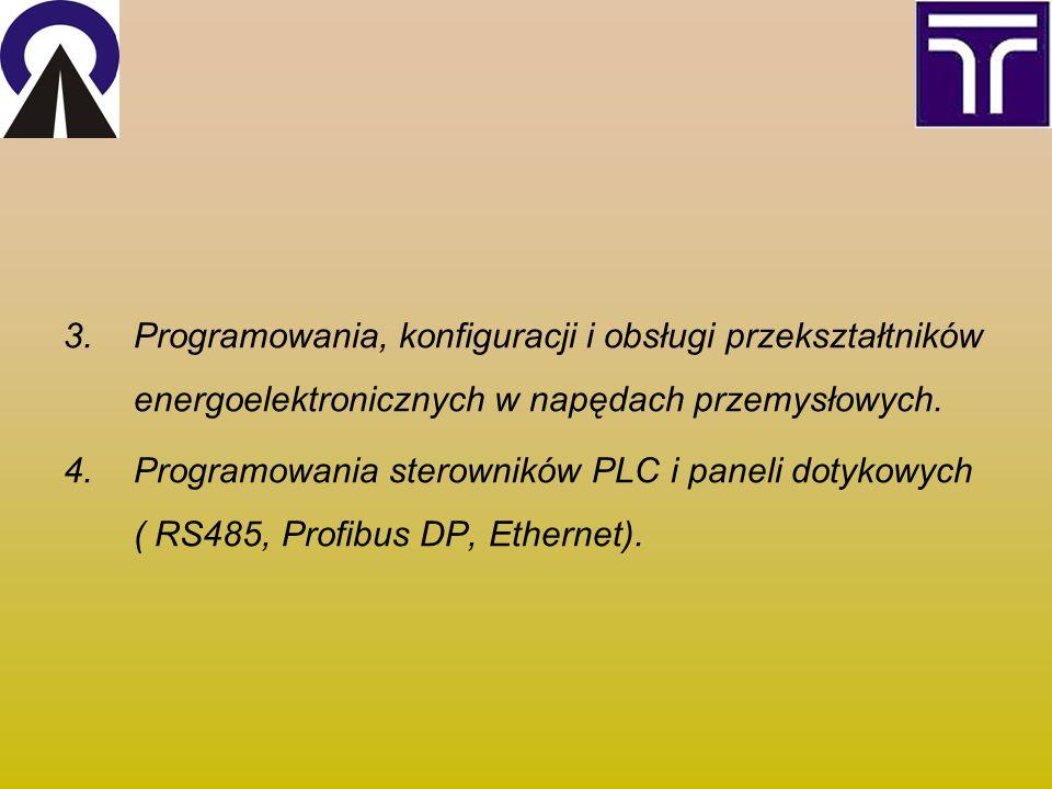 3.Programowania, konfiguracji i obsługi przekształtników energoelektronicznych w napędach przemysłowych. 4.Programowania sterowników PLC i paneli doty