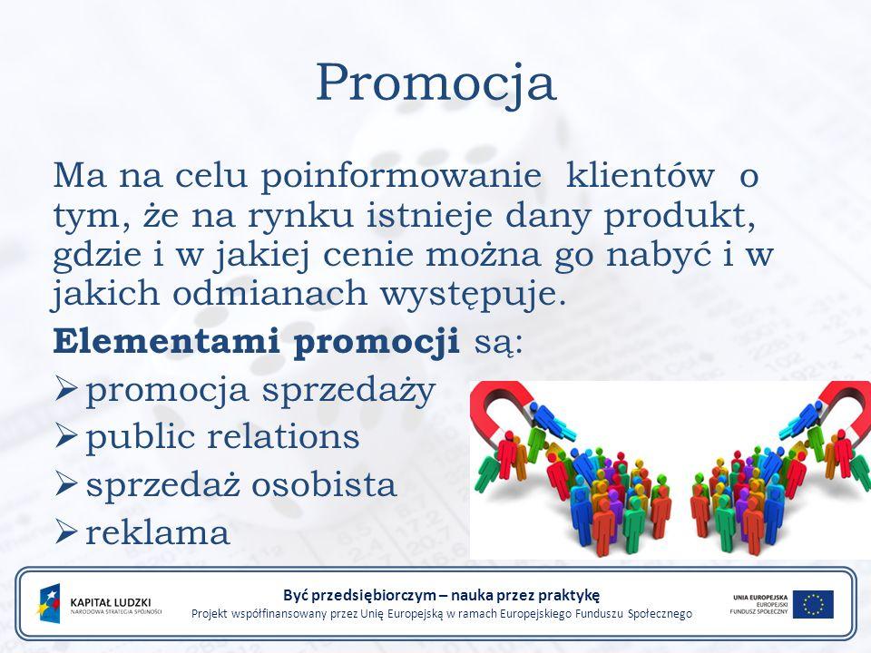 Promocja Ma na celu poinformowanie klientów o tym, że na rynku istnieje dany produkt, gdzie i w jakiej cenie można go nabyć i w jakich odmianach występuje.
