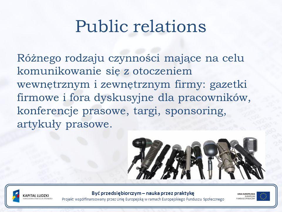 Public relations Różnego rodzaju czynności mające na celu komunikowanie się z otoczeniem wewnętrznym i zewnętrznym firmy: gazetki firmowe i fora dyskusyjne dla pracowników, konferencje prasowe, targi, sponsoring, artykuły prasowe.