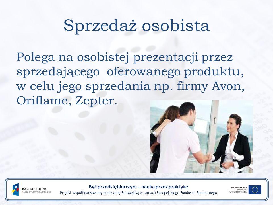 Sprzedaż osobista Polega na osobistej prezentacji przez sprzedającego oferowanego produktu, w celu jego sprzedania np.