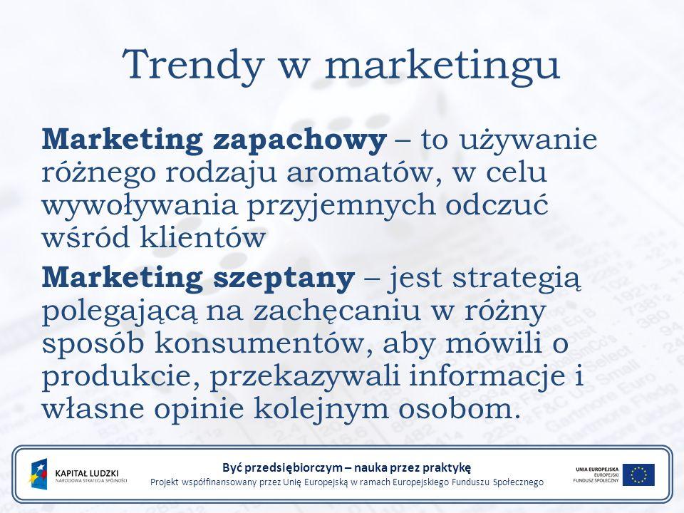 Trendy w marketingu Marketing zapachowy – to używanie różnego rodzaju aromatów, w celu wywoływania przyjemnych odczuć wśród klientów Marketing szeptany – jest strategią polegającą na zachęcaniu w różny sposób konsumentów, aby mówili o produkcie, przekazywali informacje i własne opinie kolejnym osobom.