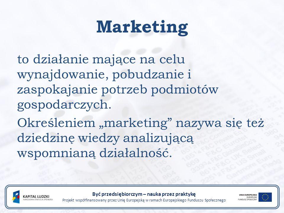 Marketing to działanie mające na celu wynajdowanie, pobudzanie i zaspokajanie potrzeb podmiotów gospodarczych.