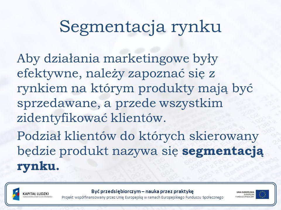 Segmentacja rynku Aby działania marketingowe były efektywne, należy zapoznać się z rynkiem na którym produkty mają być sprzedawane, a przede wszystkim zidentyfikować klientów.