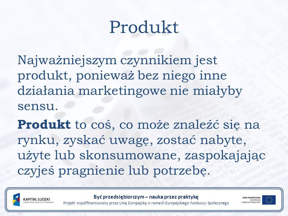 Produkt Najważniejszym czynnikiem jest produkt, ponieważ bez niego inne działania marketingowe nie miałyby sensu.