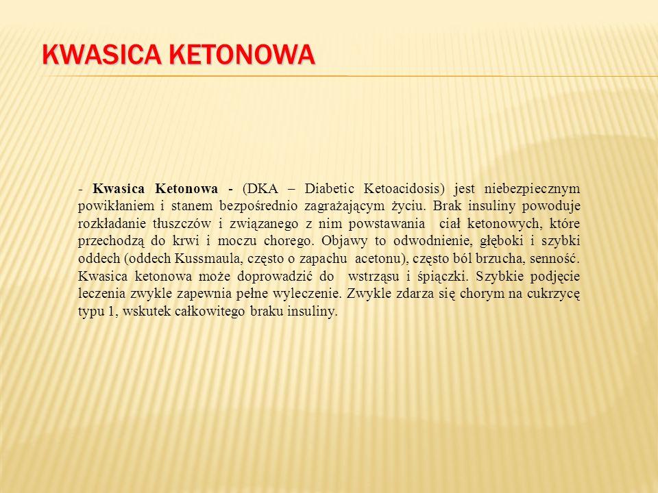 KWASICA KETONOWA - Kwasica Ketonowa - (DKA – Diabetic Ketoacidosis) jest niebezpiecznym powikłaniem i stanem bezpośrednio zagrażającym życiu.
