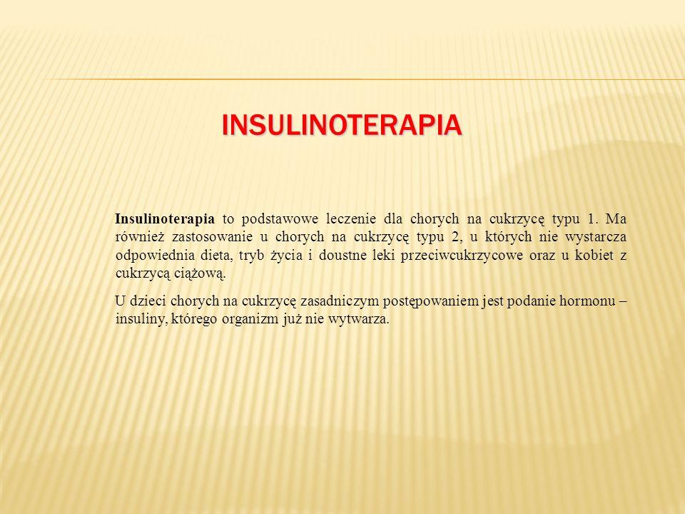 INSULINOTERAPIA Insulinoterapia to podstawowe leczenie dla chorych na cukrzycę typu 1.
