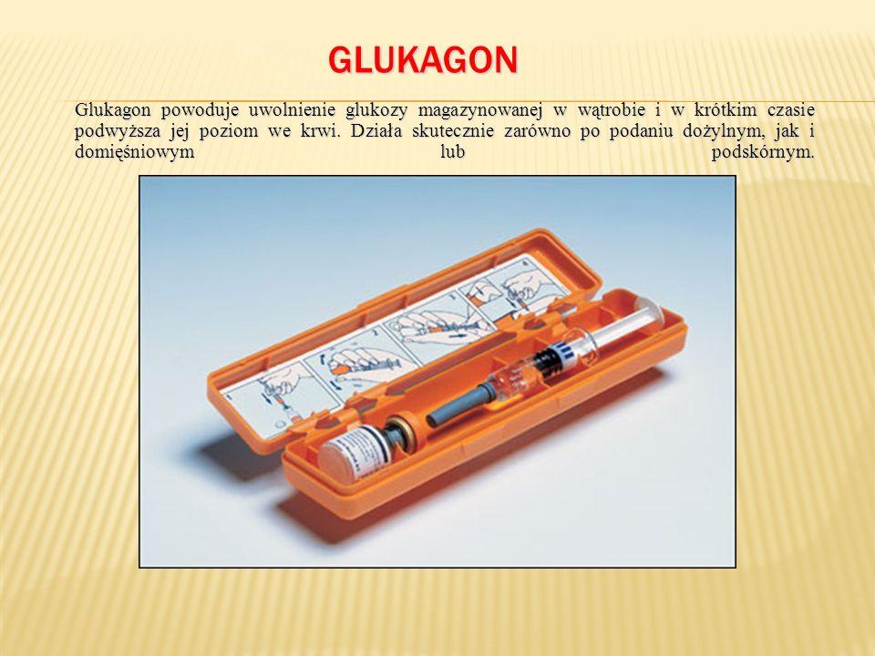GLUKAGON Glukagon powoduje uwolnienie glukozy magazynowanej w wątrobie i w krótkim czasie podwyższa jej poziom we krwi.