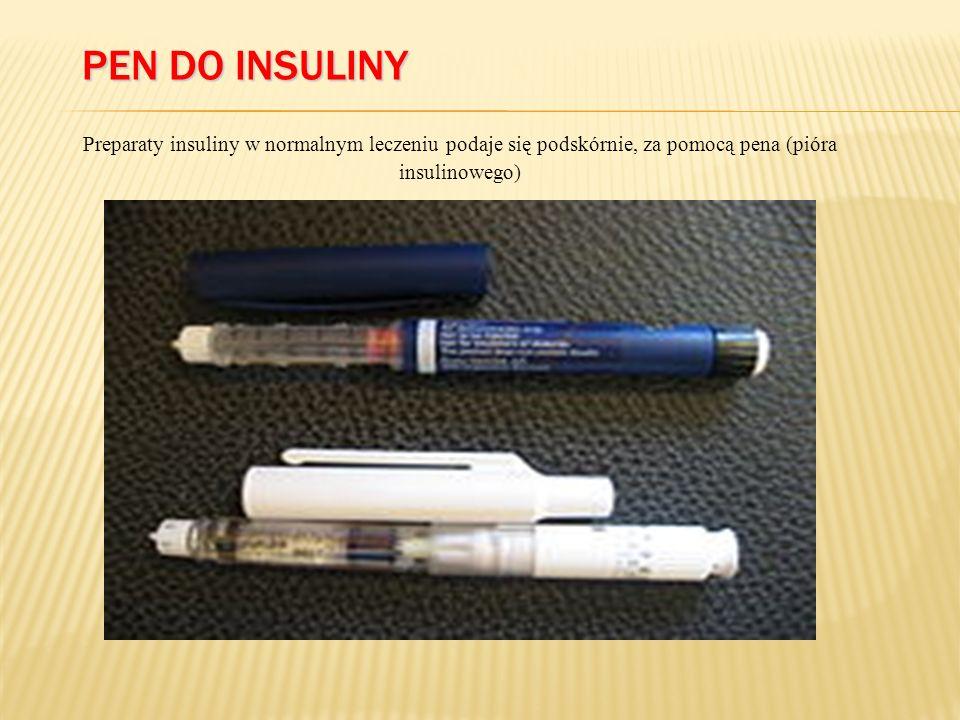 PEN DO INSULINY Preparaty insuliny w normalnym leczeniu podaje się podskórnie, za pomocą pena (pióra insulinowego)