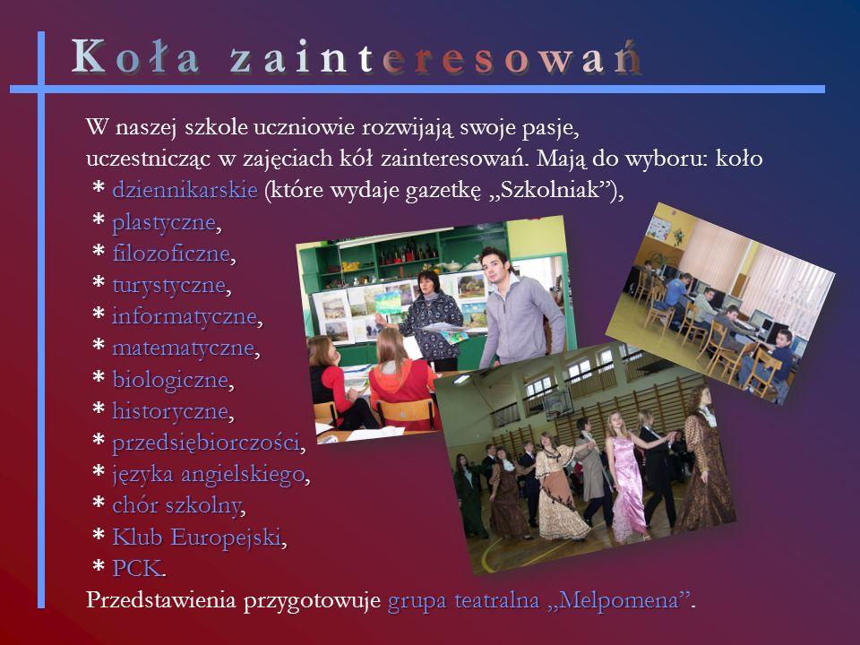 dziennikarskie plastyczne, filozoficzne, turystyczne, informatyczne, matematyczne, biologiczne, historyczne, przedsiębiorczości, języka angielskiego, chór szkolny, Klub Europejski, PCK.