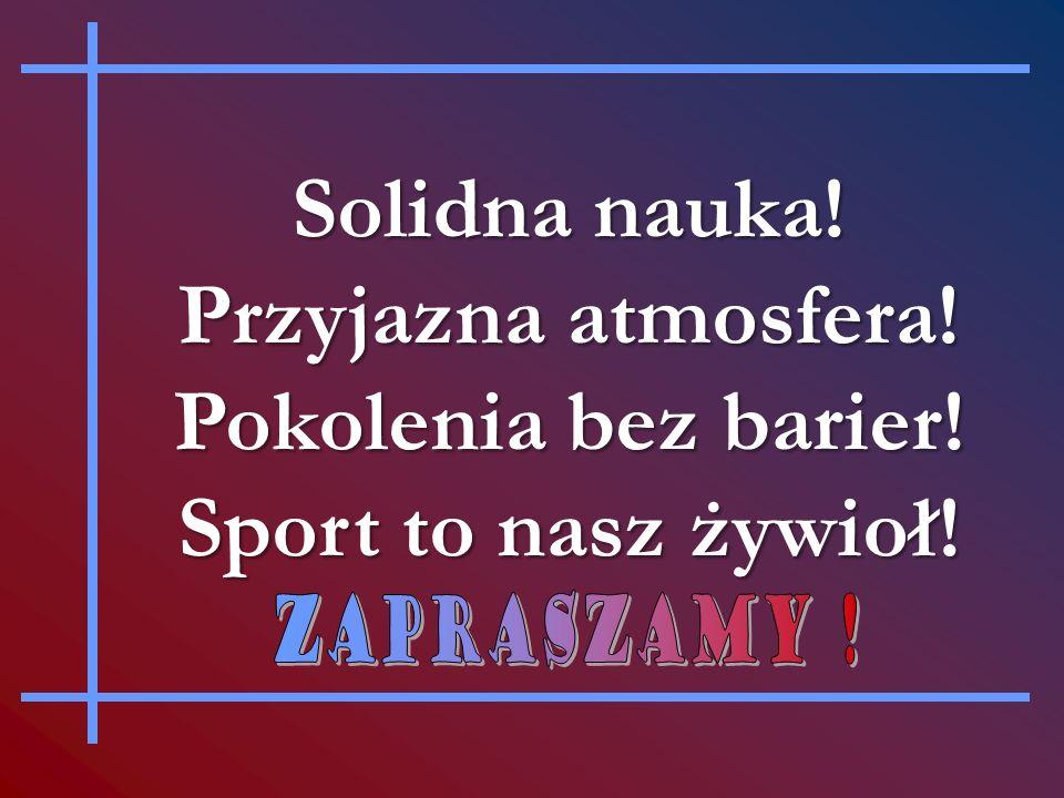 Solidna nauka! Przyjazna atmosfera! Pokolenia bez barier! Sport to nasz żywioł!