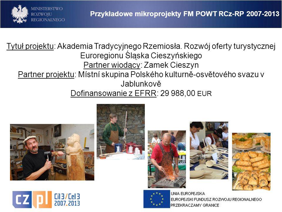 15 Przykładowe mikroprojekty FM POWT RCz-RP 2007-2013 Tytuł projektu: Akademia Tradycyjnego Rzemiosła.
