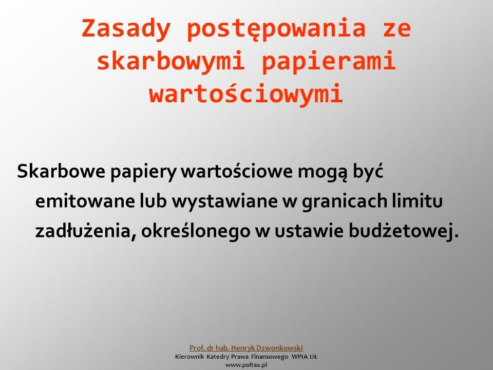 Zasady postępowania ze skarbowymi papierami wartościowymi Skarbowe papiery wartościowe mogą być emitowane lub wystawiane w granicach limitu zadłużenia, określonego w ustawie budżetowej.