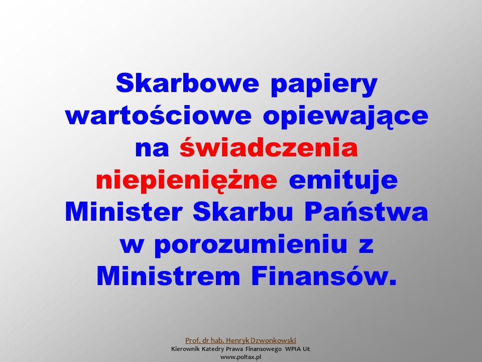Skarbowe papiery wartościowe opiewające na świadczenia niepieniężne emituje Minister Skarbu Państwa w porozumieniu z Ministrem Finansów.