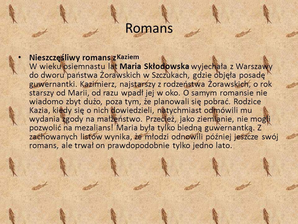 Romans Nieszczęśliwy romans z W wieku osiemnastu lat Maria Skłodowska wyjechała z Warszawy do dworu państwa Żorawskich w Szczukach, gdzie objęła posadę guwernantki.