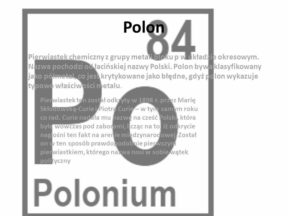 Polon Pierwiastek chemiczny z grupy metali bloku p w układzie okresowym.