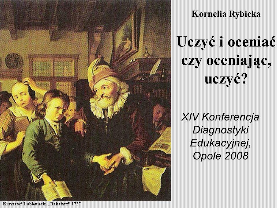 Kornelia Rybicka Uczyć i oceniać czy oceniając, uczyć.