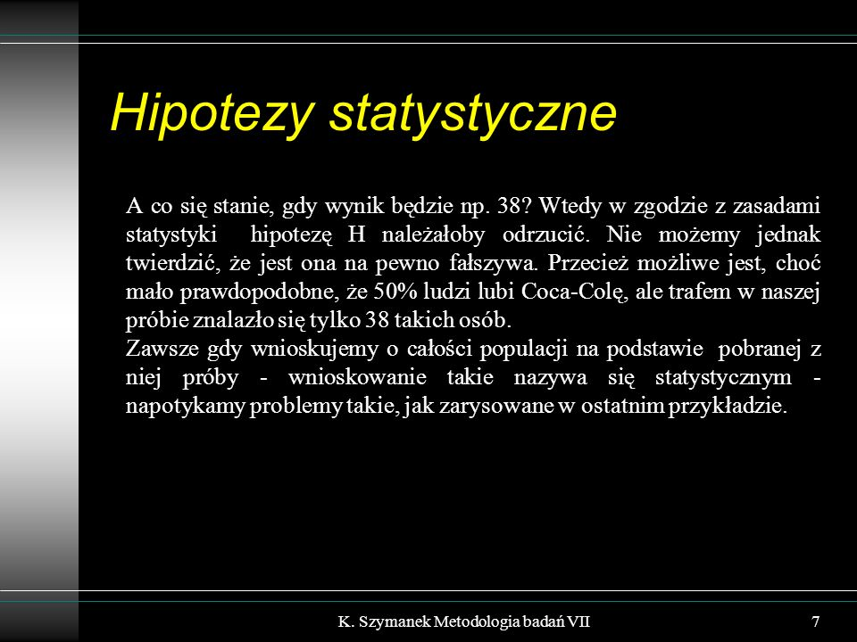 Hipotezy statystyczne A co się stanie, gdy wynik będzie np.