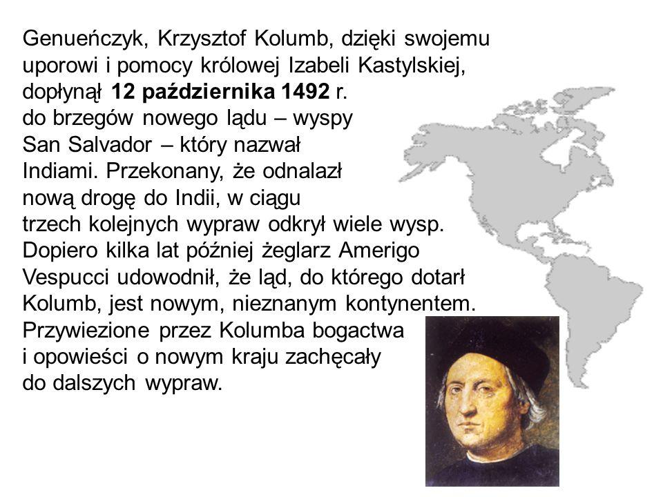 Genueńczyk, Krzysztof Kolumb, dzięki swojemu uporowi i pomocy królowej Izabeli Kastylskiej, dopłynął 12 października 1492 r. do brzegów nowego lądu –