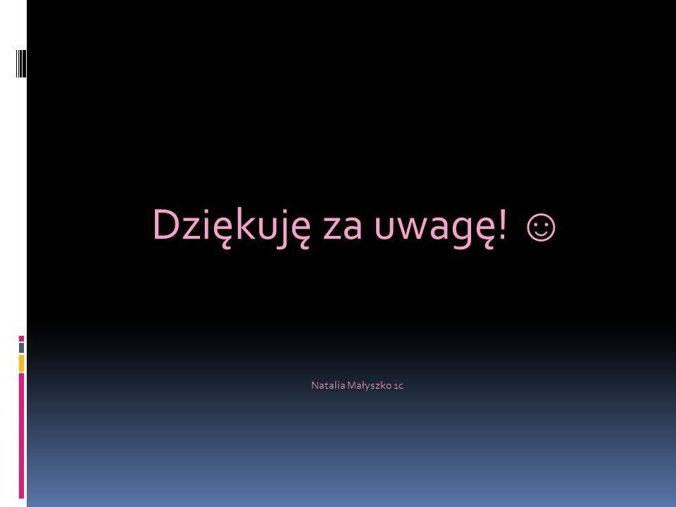 Dziękuję za uwagę! ☺ Natalia Małyszko 1c